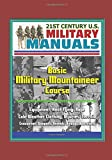 21st Century U.S. Military Manuals: Basic Military Mountaineer Course - Equipment, Knot Tying, Rope, Cold Weather Clothing, Injuries, Terrain, Evacuation, Weapons, Animals, Bivouac Operations offers