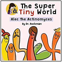 Download Epub The Super Tiny World: Alec the Actinomyces