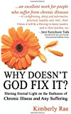 Why Doesn't God Fix It?: Shining Eternal Light on the Darkness of Chronic Illness (Sick & Tired Series)