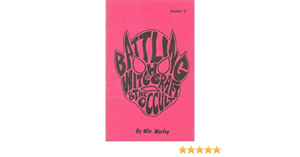 Battling Witchcraft & The Occult by Win Worley: Win Worley