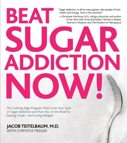 Beat Sugar Addiction Now!: The Cutting-Edge Program That Cures Your Type of Sugar Addiction