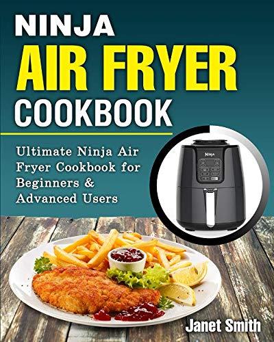 Ninja Air Fryer Cookbook: The Ultimate Ninja Air Fryer Cookbook for Beginners & Advanced Users by Janet Smith