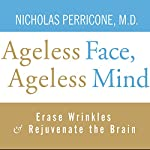 Ageless Face, Ageless Mind: Erase Wrinkles and Rejuvenate the Brain | Nicholas Perricone