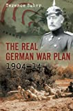 The Real German War Plan, 1904-14, Terence Zuber, 0752456644