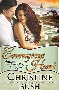 Courageous Heart (New Beginnings, Book 1) by [Bush, Christine]
