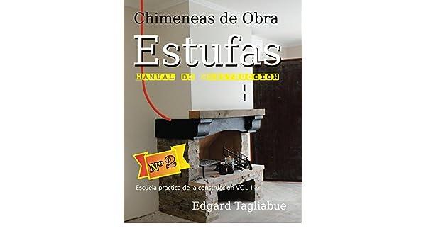 Estufas y Chimeneas de obra (Escuela Practica de la Construcción nº 1) (Spanish Edition) - Kindle edition by Edgard La Solucion Construcciones, Ana Brune.
