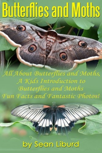 Butterflies and Moths:: All about Butterflies and Moths, a Kids Introduction to Butterflies and Moths–Fun Facts and Fantastic Photos!