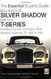 Rolls-Royce Silver Shadow Bentley T-Series: The Essential Buyer's Guide