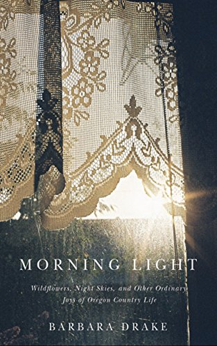 Country Morning Collection (Morning Light: Wildflowers, Night Skies, and Other Ordinary Joys of Oregon Country Life)
