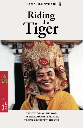Riding the Tiger: Twenty Years on the Road- Risks and Joys of Bringing Tibetan Buddhism to the - Ma Ole