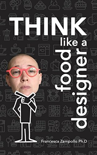 THINK Like a Food Designer: 60 activities to develop your Food Design Thinking mindset (Food Design)