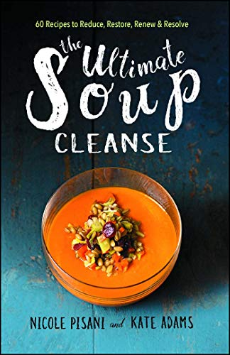 The Ultimate Soup Cleanse: 60 Recipes to Reduce, Restore, Renew & Resolve (English Edition)