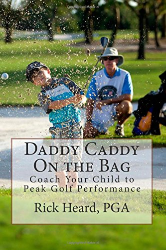 Read Online Daddy Caddy On the Bag: Coach Your Child to Peak Golf Performance pdf