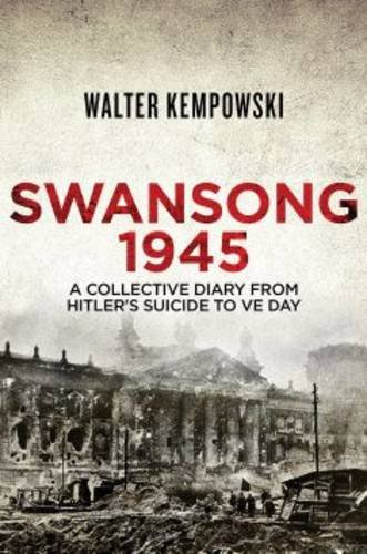 Swansong 1945: A Collective Diary from Hitler's Last Birthday to Ve Day pdf epub