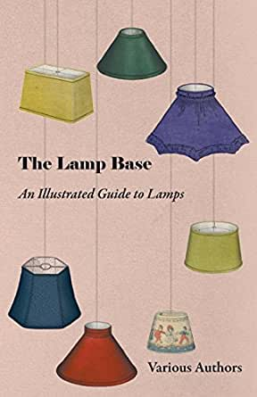 The Lamp Base - An Illustrated Guide to Lamps (English Edition ...