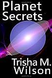 Planet Secrets, Trisha Wilson, 1497593581
