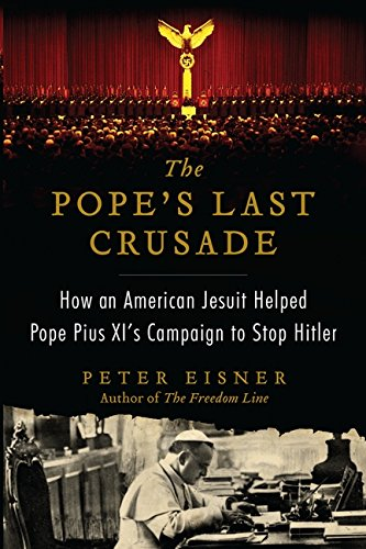 The Popes Last Crusade  How An American Jesuit Helped Pope Pius Xis Campaign To Stop Hitler