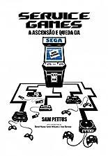 Service Games: A Ascensão e Queda da SEGA (Portuguese Edition)