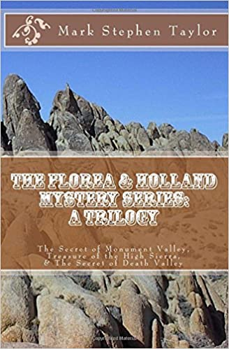 The Florea and Holland Mystery Series: A Trilogy: The Secret of Monument Valley, Treasure of the High Sierra, and The Secret of Death Valley: Volume 5