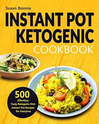 Instant Pot Ketogenic Cookbook: 500 Effortless Tasty Ketogenic Diet Instant Pot Recipes for Everyone by Susan Bonnie