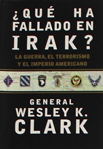 ¿Qué ha fallado en Irak? por Wesley K. Clark,Rabasseda Gascón, Joan