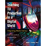 Teaching TV Production in a Digital World: Integrating Media Literacy, Teacher Edition, 2nd Edition
