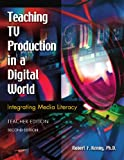 Teaching TV Production in a Digital World, Robert F. Kenny, 1591581990