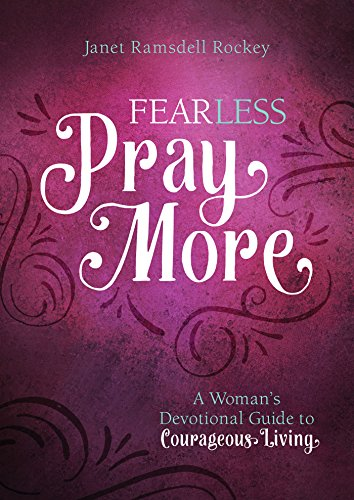 Fear Less, Pray More: A Woman's Devotional Guide to Courageous Living by [Ramsdell Rockey, Janet]