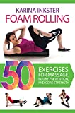 Foam Rolling: 50 Exercises for Massage, Injury Prevention, and Core Strength