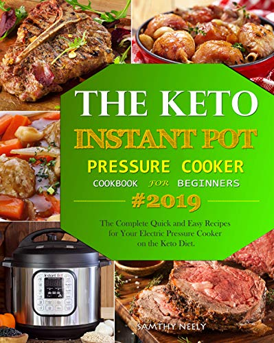 The Keto Instant Pot Pressure Cooker Cookbook For Beginners: The Complete Quick and Easy Recipes for Your Electric Pressure Cooker on the Keto Diet. by Samthy Neely