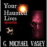 Your Haunted Lives: Revisited | Andy Hopkins,G. Michael Vasey
