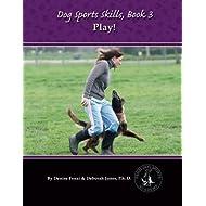 Dog Sports Skills, Book 3:  Play! (Volume 3)