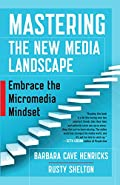 Mastering the New Media Landscape: Embrace the Micromedia Mindset