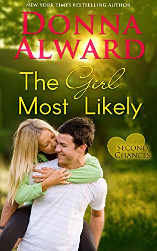 The Girl Most Likely: Second Chances Series #2 Contemporary Romance by [Alward, Donna]