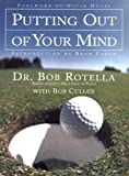 Putting Out of Your Mind, Bob Rotella and Robert Cullen, 0743212134