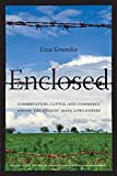 Enclosed: Conservation, Cattle, and Commerce Among the Q'eqchi' Maya Lowlanders (Culture, Place, and Nature) by Liza Grandia (2012-01-24)