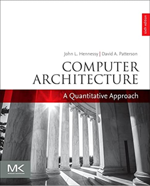 Computer Architecture A Quantitative Approach The Morgan Kaufmann Series In Computer Architecture And Design Hennessy John L Patterson David A 9780128119051 Amazon Com Books