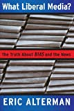 What Liberal Media?, Andrei Cherny and Eric Alterman, 0465001777