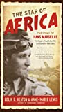 img - for The Star of Africa: The Story of Hans Marseille, the Rogue Luftwaffe Ace Who Dominated the WWII Skies book / textbook / text book