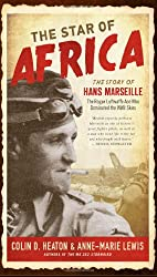 Star of Africa: The Story of Hans Marseille, the Rogue Luftwaffe Ace Who Dominated the WWII Skies