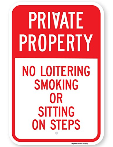 Highway Traffic Supply Non-Reflective ''Private Property No Loitering Smoking Or Sitting On Steps'' Sign. 12''x18'' by Highway Traffic Supply