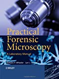 Practical Forensic Microscopy: A Laboratory Manual, Barbara Wheeler, Lori J. Wilson, 047003176X