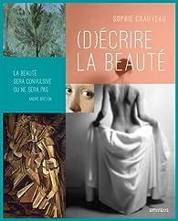 (D)écrire la beauté par Sophie Chauveau