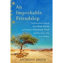 An Improbable Friendship: The Remarkable Lives of Israeli Ruth Dayan and Palestinian Raymonda Tawil and Their Forty-Year Peace Mission