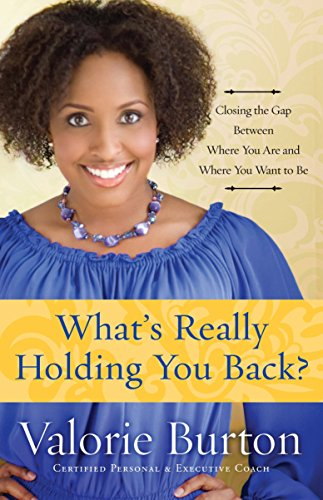 What's Really Holding You Back?: Closing the Gap Between Where You Are and Where You Want to Be (Burton Sign)