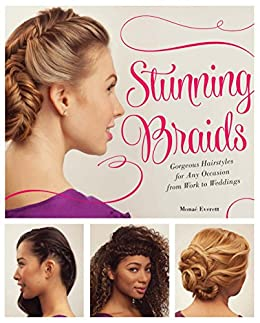 Stunning Braids: Step-by-Step Guide to Gorgeous Statement Hairstyles by [Everett, Monae]