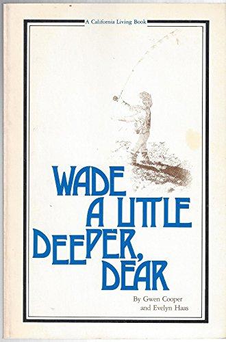 Wade a little deeper, dear (A California living book)