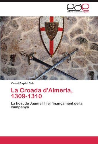 La Croada d'Almeria, 1309-1310: La host de Jaume II i el finançament de la campanya (Spanish Edition) ()