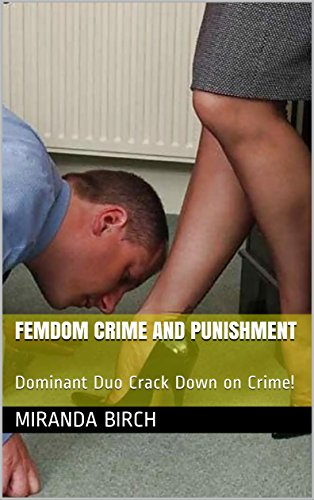 Femdom Crime and Punishment: Dominant Duo Crack Down on Crime!