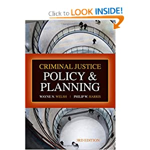 Criminal Justice Policy and Planning, Third Edition Wayne N. Welsh and Philip W. Harris